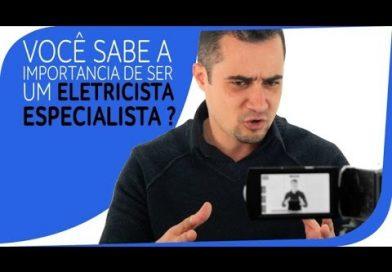 Eletricista, Saiba a importância de ser um eletricista especialista