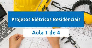 Projetos Elétricos Residenciais – Aula 1 de 4